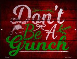 Dont Be A Grinch Wholesale Novelty Mini Metal Parking Sign PM-2485