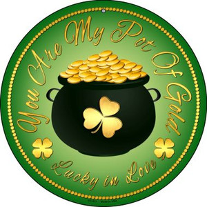 You Are My Pot Of Gold Wholesale Novelty Small Metal Circular Sign UC-611