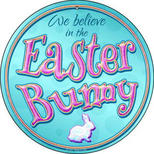 We Believe in the Easter Bunny Wholesale Novelty Small Metal Circular Sign UC-833
