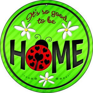 Good to be Home Wholesale Novelty Small Metal Circular Sign UC-839