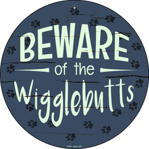 Beware of the Wigglebutts Wholesale Novelty Small Metal Circular Sign UC-872