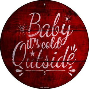 Baby Its Cold Outside Wholesale Novelty Small Metal Circular Sign UC-988