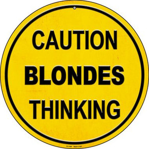 Caution Blondes Thinking Wholesale Novelty Small Metal Circular Sign UC-1008
