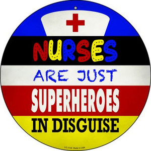 Nurses Are Superheroes In Disguise Wholesale Novelty Small Metal Circular Sign UC-1134
