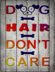 Dog Hair Dont Care Wholesale Novelty Mini Metal Parking Sign PM-2948