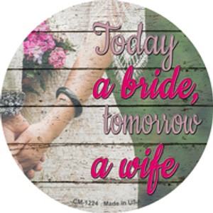 Today A Bride Tomorrow A Wife Wholesale Novelty Mini Metal Circle Magnet CM-1224
