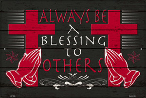 Always Be A Blessing To Others Wholesale Novelty Large Metal Parking Sign LGP-3060
