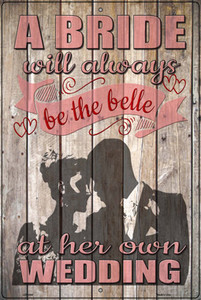 A Bride Will Always Be The Belle Wholesale Novelty Large Metal Parking Sign LGP-3088
