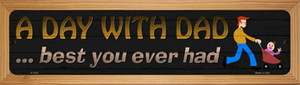 A Day With Dad Wholesale Novelty Wood Mounted Small Metal Street Sign WB-K-1532