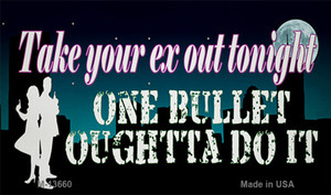 Take Your Ex Out One Bullet Wholesale Novelty Metal Magnet M-13660