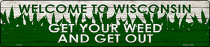 Wisconsin Get Your Weed Wholesale Novelty Metal Small Street Sign K-1601