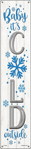 Baby Its Cold White Wholesale Novelty Metal Street Sign ST-1649