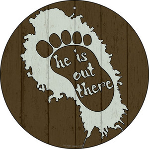 He Is Out There Wholesale Novelty Small Metal Circular Sign UC-1351