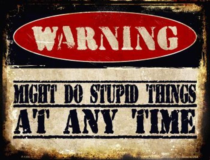 Stupid Things Any Time Wholesale Metal Novelty Parking Sign