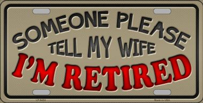 Tell My Wife I Am Retired Novelty Wholesale Metal License Plate