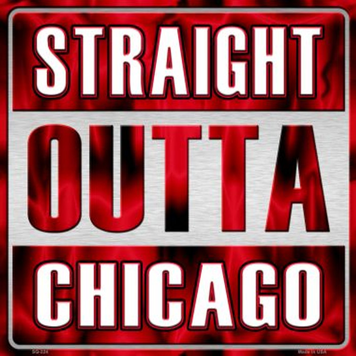 Straight Outta Chicago Wholesale Novelty Metal Square Sign SQ-224