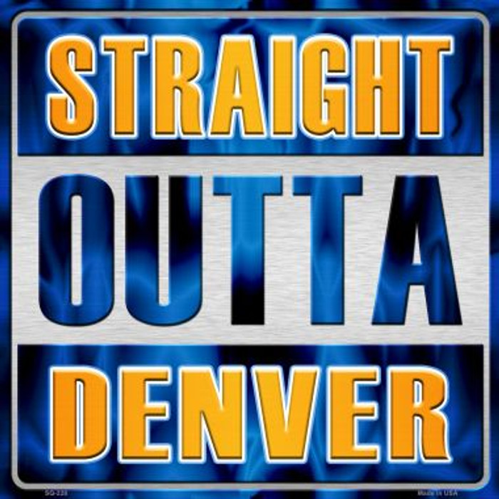 Straight Outta Denver Wholesale Novelty Metal Square Sign SQ-228