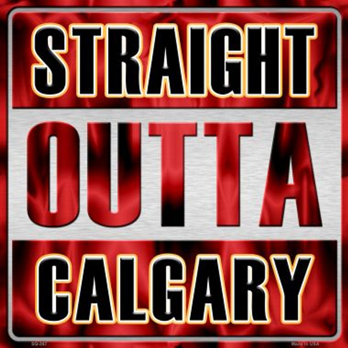 Straight Outta Calgary Wholesale Novelty Metal Square Sign