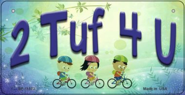 2 TUF 4 U Novelty Wholesale Metal Bicycle License Plate