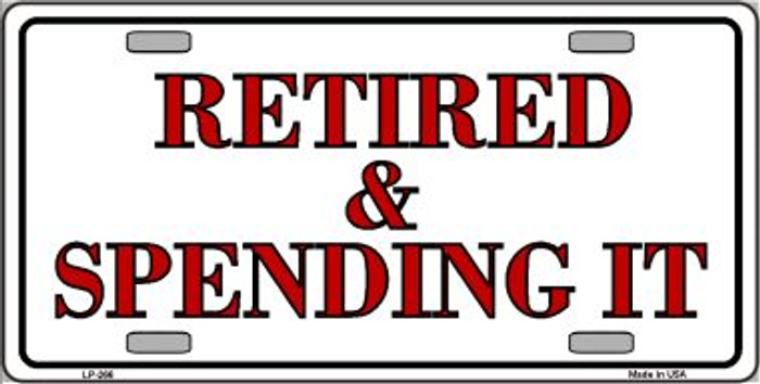 Retired And Spending It Wholesale Metal Novelty License Plate LP-266