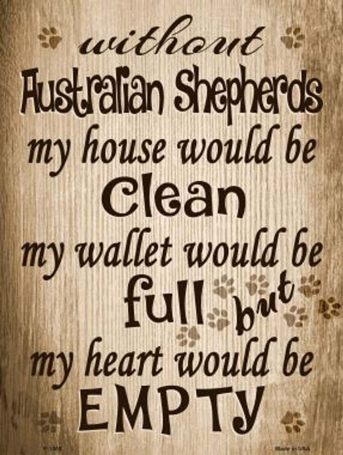 Without Australian Shepherds My House Would Be Clean Metal Novelty Parking Sign Wholesale