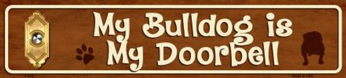 My Bulldog Is My Doorbell Mini Street Sign Novelty Metal