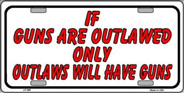 If Guns Are Outlawed Wholesale Metal Novelty License Plate LP-295