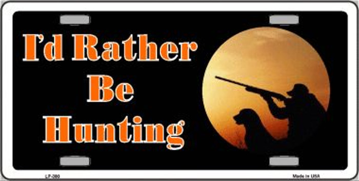I'd Rather Be Hunting Wholesale Metal Novelty License Plate LP-300