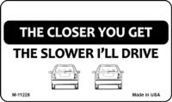 The Closer You Get The Slower I'll Drive Novelty Wholesale Magnet
