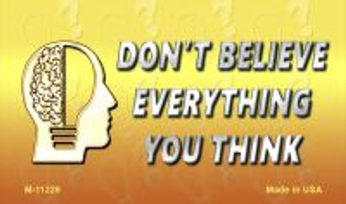 Don't Believe Everything You Think Novelty Wholesale Magnet M-11229