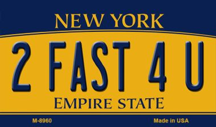 2 Fast 4 U New York State License Plate Wholesale Magnet M-8960