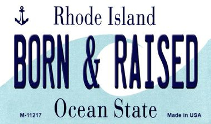 Born and Raised Rhode Island State License Plate Novelty Wholesale Magnet M-11217