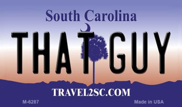 That Guy South Carolina State License Plate Wholesale Magnet M-6287
