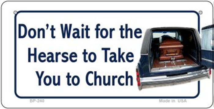 Don't Wait For The Hearse Novelty Wholesale Bicycle License Plate BP-240