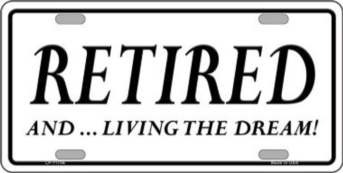 Retired And Living The Dream Wholesale Novelty License Plate LP-11706