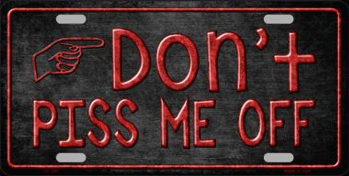 Don't Piss Me Off Wholesale Metal Novelty License Plate LP-388