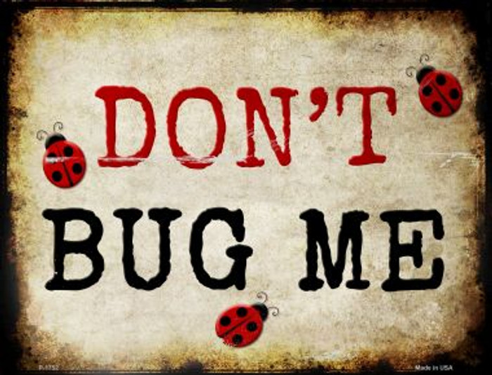 Don't Bug Me Wholesale Metal Novelty Parking Sign P-1752
