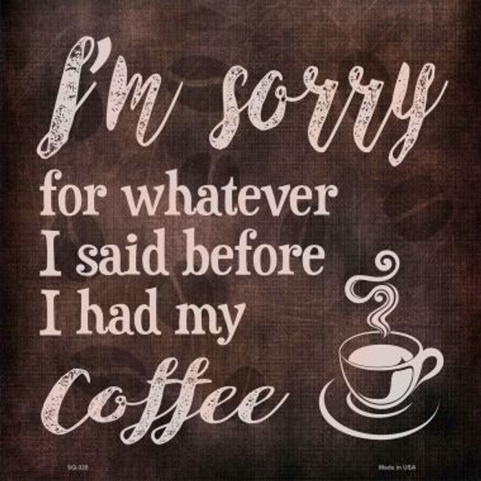 I'm Sorry Coffee Wholesale Novelty Square Sign SQ-328