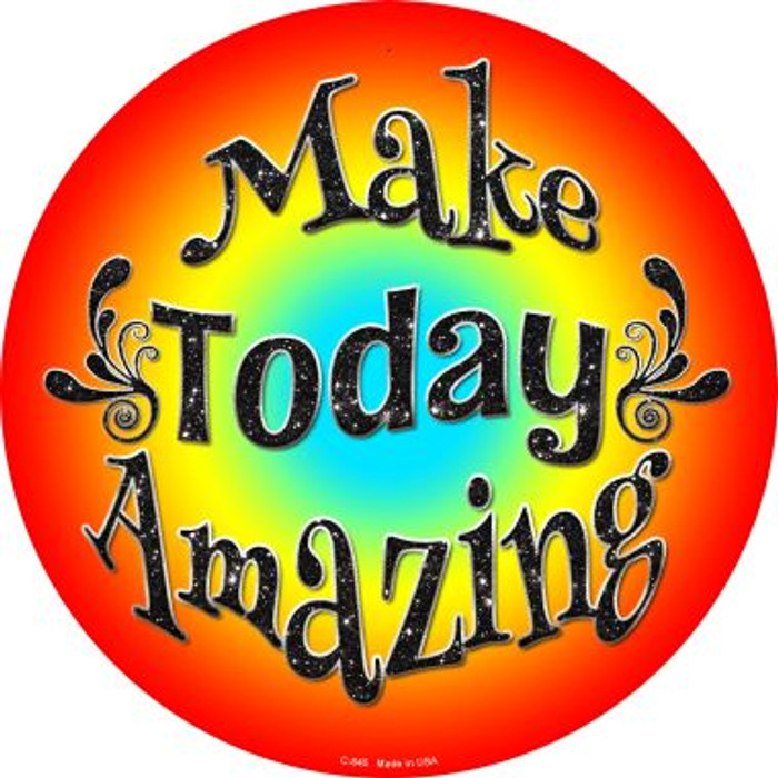 Make Today Amazing Wholesale Novelty Metal Circular Sign C-845