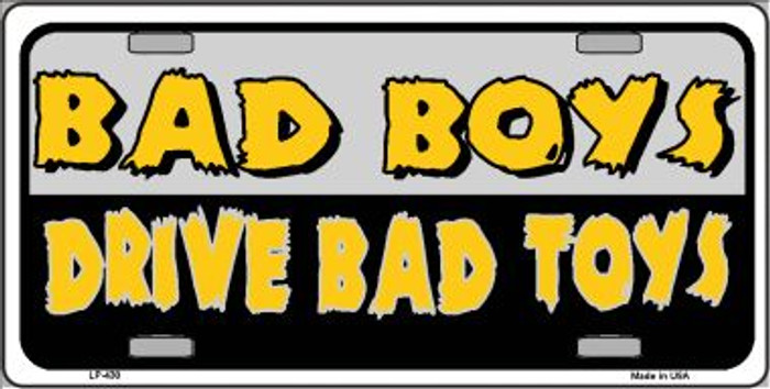 Bad Boys Drive Bad Toys Wholesale Metal Novelty License Plate LP-430