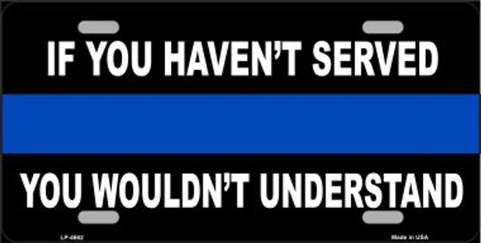 If you Haven't Served Police Wholesale Metal Novelty License Plate