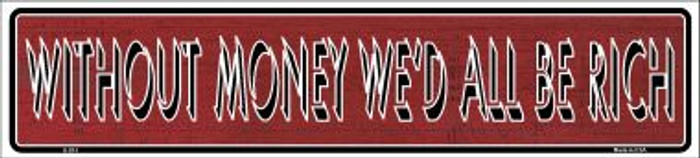 Without Money We'd All Be Rich Wholesale Novelty Metal Vanity Small Street Signs K-014