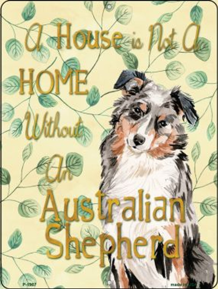 Not A Home Without A Australian Shepherd Wholesale Novelty Parking Sign P-1967