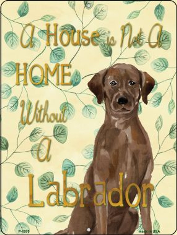 Not A Home Without A Labrador Wholesale Novelty Parking Sign P-1970