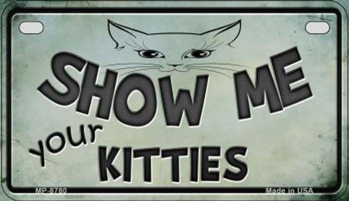 Show Me Your Kitties Wholesale Metal Novelty Motorcycle License Plate MP-8780