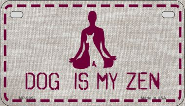 Dog Is My Zen Novelty Wholesale Metal Motorcycle License Plate MP-9852