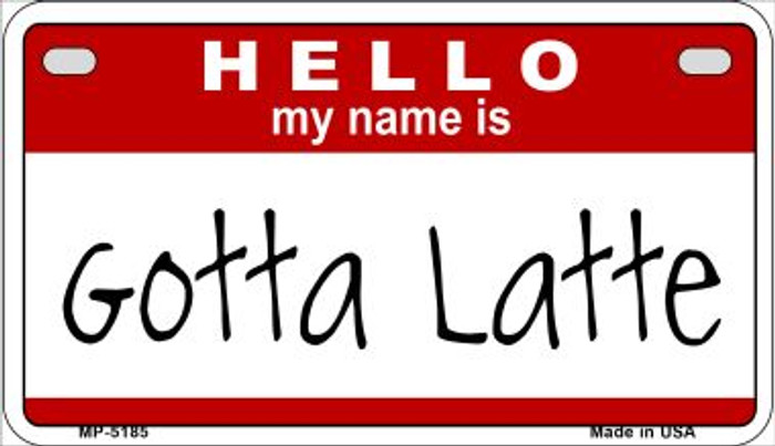 Gotta Latte Wholesale Metal Novelty Motorcycle License Plate MP-5185