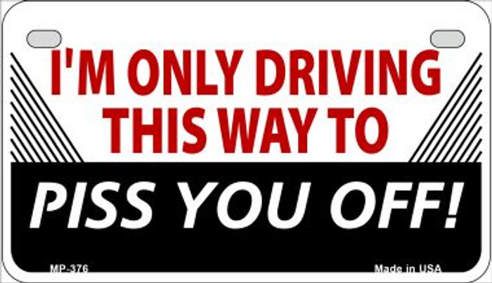 Driving This Way To Piss You Off Wholesale Metal Novelty Motorcycle License Plate MP-376