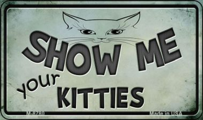 Show Me Your Kitties Wholesale Metal Novelty Magnet M-8780