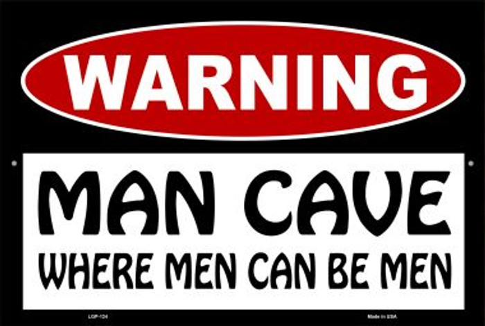 Man Cave Where Men Can Be Men Wholesale Metal Novelty Large Parking Sign LGP-124